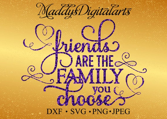 Friends Are The Family You Choose Svg Family Svg Friend Svg Etsy