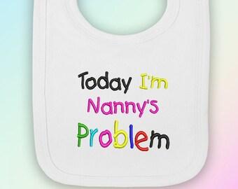 Today I/'m Nanny/'s Problem Baby Bib Funny Gift Present Grandmother Nanna Nan