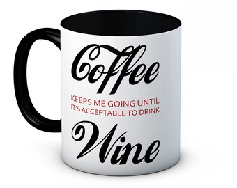Coffee keeps me going until it's acceptable to drink wine - Funny Ceramic Coffee or Tea Mug