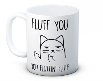 Fluff You, You Fluffin' Fluff - Rude Cat - Funny High Quality Ceramic Coffee Mug