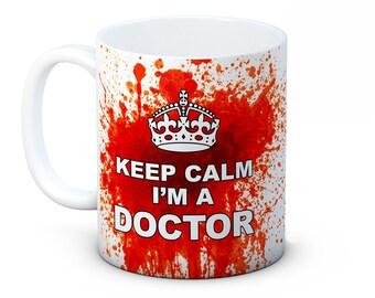Keep Calm I'm a Doctor - Bloody Funny Coffee Tea Mug