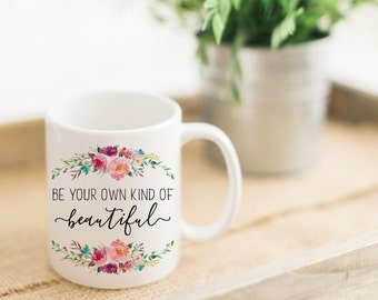Quote Mug. Best Friend Gift. Unique Coffee Mug. Birthday Gift for Her. Inspirational Mug. Cute Mug. Fall Mug. Be Your Own Kind of Beautiful