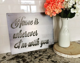 Home is wherever I'm with you - rustic metal sign