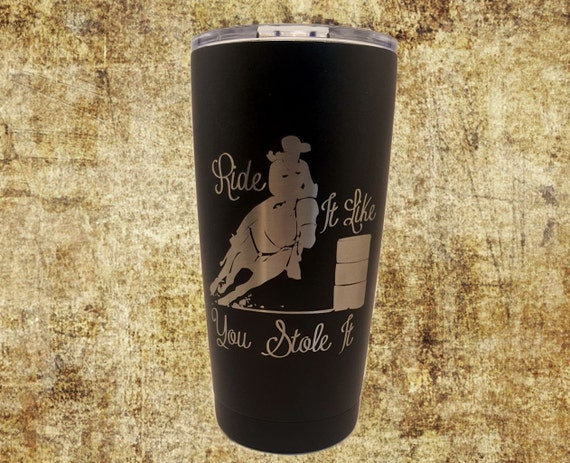 Barrel Racing Tumbler Ride It Like You Stole It Stainless