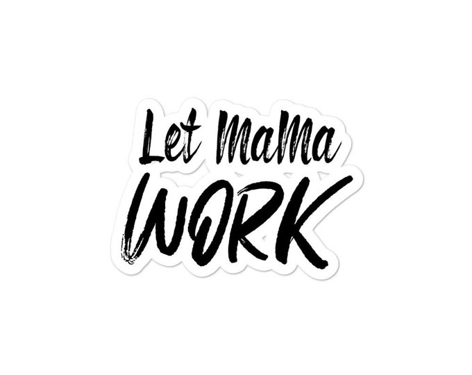 Let Mama Work Bubble-free stickers