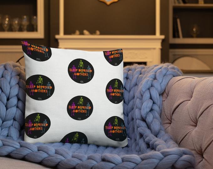 Sleep Deprived Mothers Premium Pillow