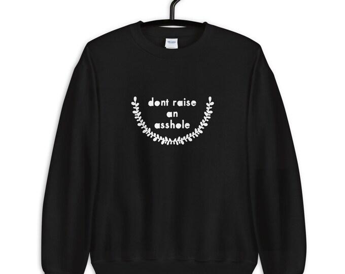Don't Raise an asshole Unisex Sweatshirt