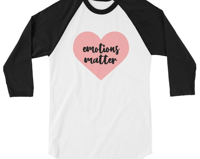 Emotions Matter 3/4 sleeve raglan shirt