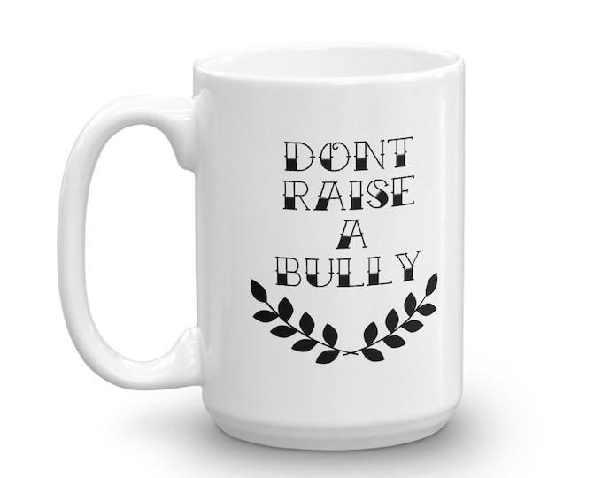 Dont Raise A Bully Mug