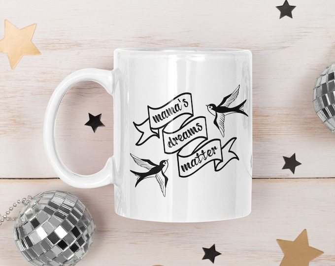 Mama's dreams matter mugs