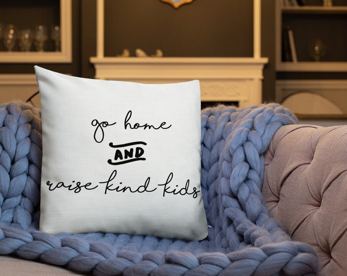Go home and raise kind kids Premium Pillow