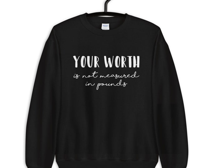 Your worth is not measured in pounds plus size sweatshirt