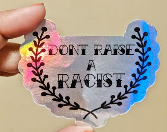 Holographic Dont Raise a Racist sticker