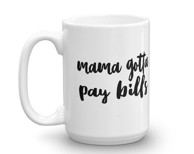 Mama Gotta Pay Bills Mug
