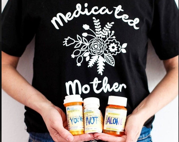 Medicated Mother. mental health tshirt. postpartum depression. motherhood. gentle parenting