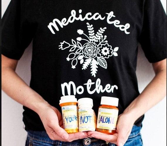 Medicated Mother. mental health tshirt. postpartum depression. motherhood. gentle parenting