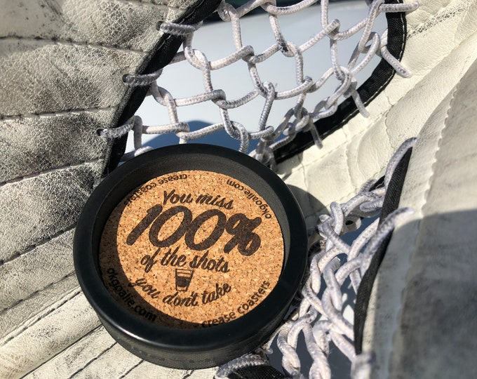 Crease Coaster Quoters- You miss 100% of the shots you don't take