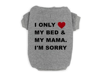 Dog Tank Funny Dog Shirts Dog Apparel Dog Clothes Tanks for Dogs Shirts for Dogs I/'m Sorry I Only Love My Bed and My Momma Dog Shirt