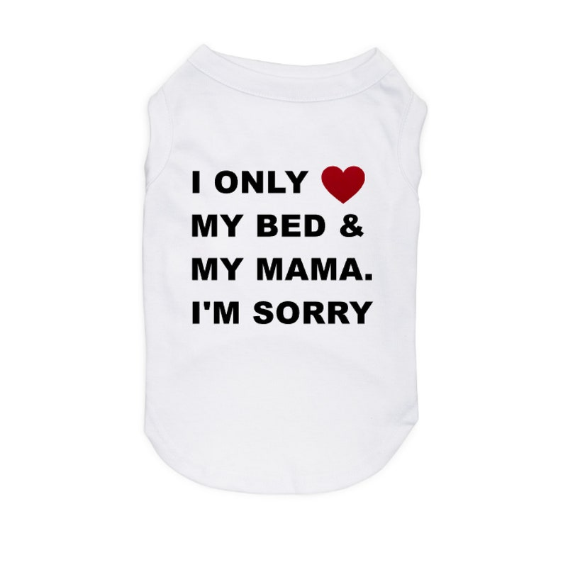 5b453121d16d Dog Shirt I Only Love My Bed & My Mama I'm Sorry Dog | Etsy