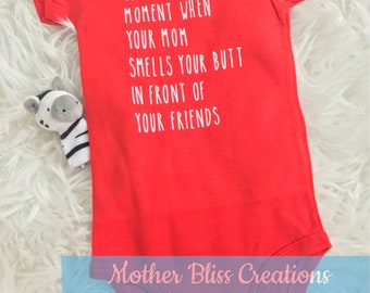 That Moment When Your Mom Smells Your Butt In Front of Your Friends   Baby Bodysuit   Funny   Baby Shower   New Mom   New Baby   Diaper