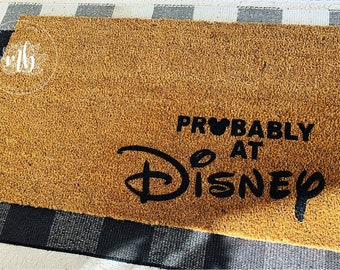 Probably at Disney Welcome Mat - Custom Doormat - Housewarming Gift - Closing Gift - Unique Home Gift