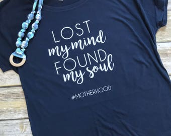 Lost My Mind Found My Soul | Motherhood | Mom T-Shirt | New Mom | Tee | Baby | Kids