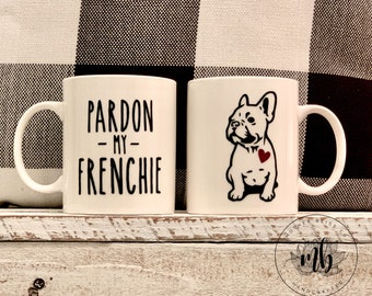 French Bulldog Lover | Frenchie Coffee Mug | Dog Mug | Excuse my frenchie | Ceramic and Dishwasher Safe | Customizable