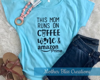 This Mom Runs on Coffee, Wine and Amazon Prime | Motherhood | Mom T-Shirt | New Mom | Tee | Boss Mom | Kids | Funny Shirt