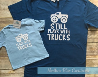 Daddy and Me T-shirt Set | Fathers Day | Dad Gift | Matching Set Dad Baby Kid | Plays with Trucks | Still Plays with Trucks