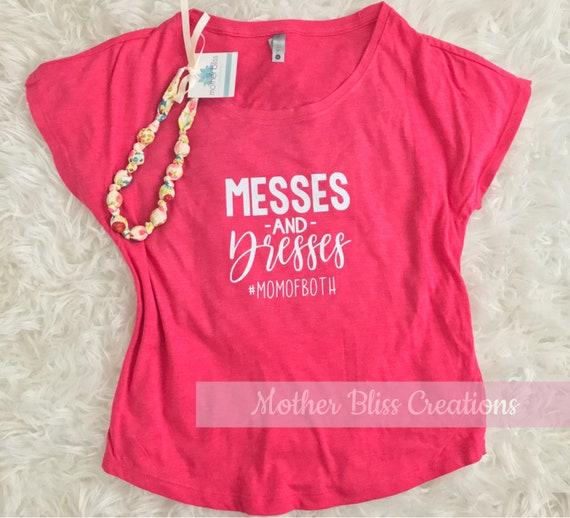 Mom Of Both | Messes and Dresses | Motherhood | Mom T-Shirt | New Mom | Tee | Boss Mom | Kids | Funny Shirt