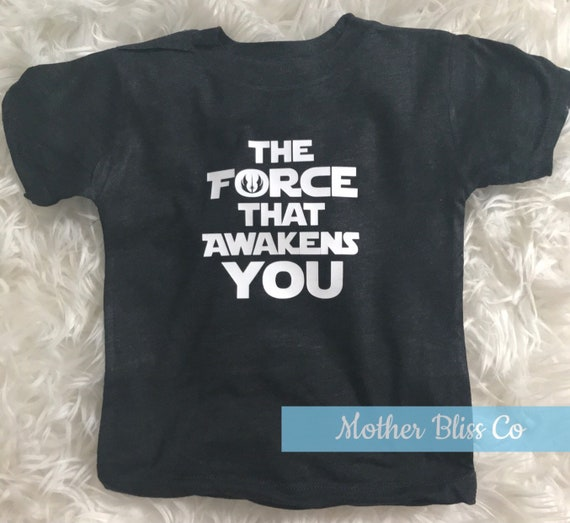 The Force That Awakens You | The Force Awakens | Stars Wars Shirt Funny | Baby and Toddler | May The Force Be With You