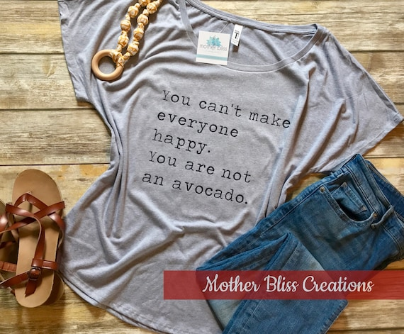 You Can't Make Everyone Happy, You Are Not An Avocado | Mom T-Shirt | New Mom | Tee | Can't Please Everyone | Funny Shirt