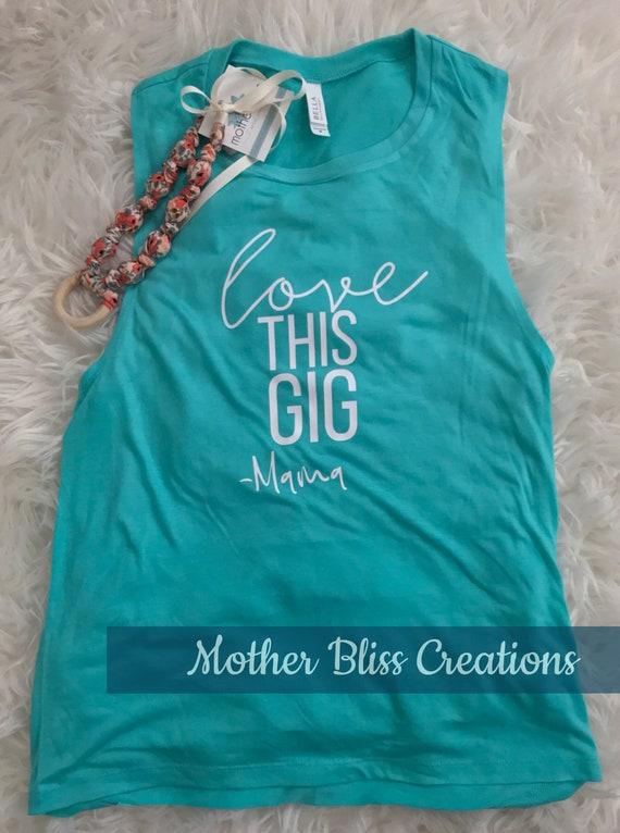 Love This Gig Mom | Funny Mom Tee | Muscle Tank Mom | Mother Shirt | New Mom | Motherhood Life