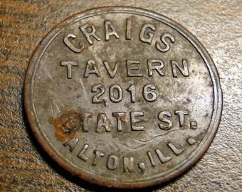 "VINTAGE ALTON IL - Good For Tavern Token - 5 Cents - Craigs Tavern - 2016 State Steet - 7/8"" Diameter"