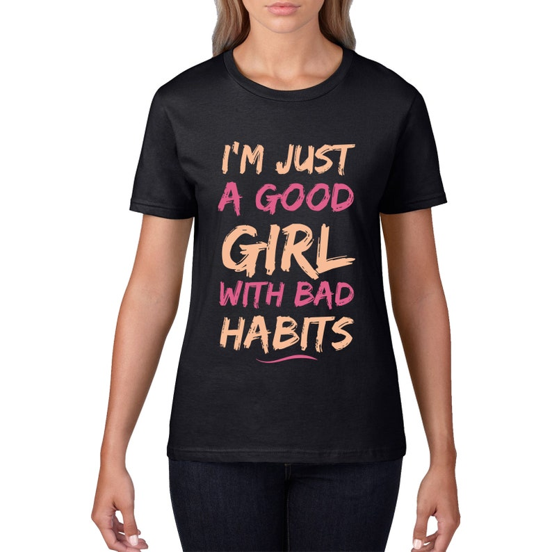 6da00d7e Funny T Shirt Good Girl Bad Habits Womens T-Shirt Womens | Etsy