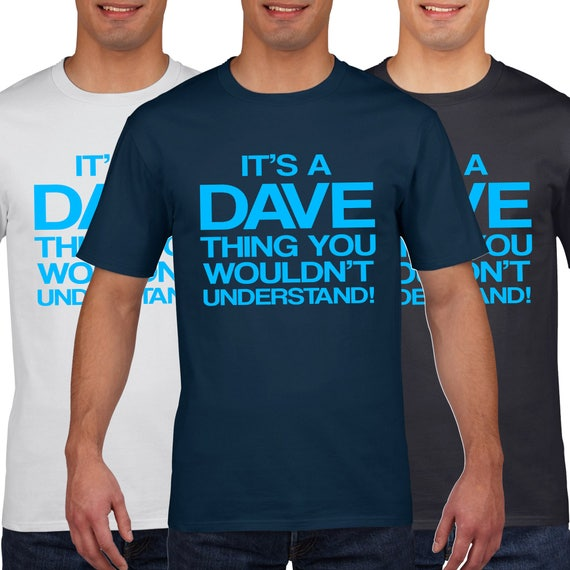 5d989a033 Its a DAVE thing you wouldnt understand Funny T Shirt Geek T