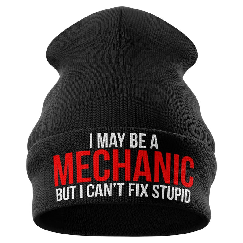 I May Be a Mechanic Cant Fix Stupid Funny Beanie Hat Mechanics Gifts Mens Gifts Winter Hat Beenie Skull Cap B37 Mechanic Gifts