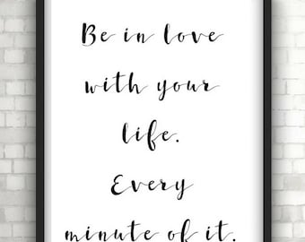 Monochrome be in love with your life typography print, love quotes, bedroom decor, home decor, foil prints, quote prints
