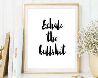 Exhale the bullsh*t monochrome print, wall art, wall hanging, wall decor, foil prints, black and white, quote prints, prints wall art,