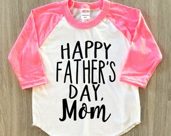 Happy Father's Day Mom tshirt- Father's Day shirt - baby boy or girl clothes toddler fathers day shirt