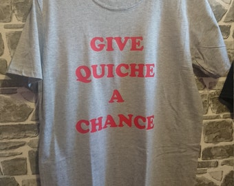 Give Quiche A Chance Red Dwarf Sci-Fi Inspired Geek Tshirt, Geek Gift Idea