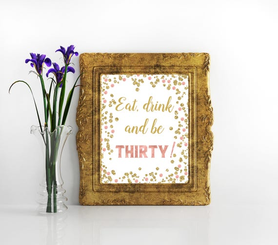 Rose Gold Decor Drink Eat And Be Thirty 30 Years Sign 30th
