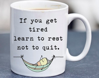 Inspirational coffee mug. If you get tired learn to rest not to quit. Statement mug. Relax Meditate. Calm down. Cherish Life Precious moment