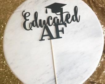 Educated AF cake topper, graduation cake  topper, glitter cake topper