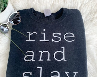 Rise and Slay Sweatshirt