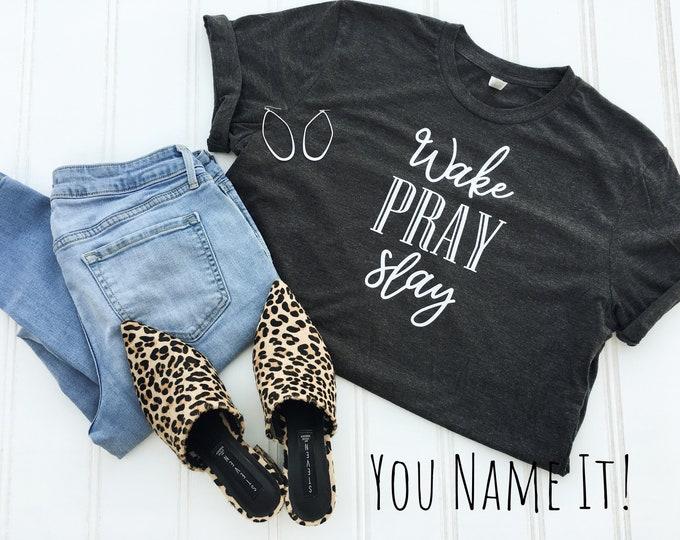 Wake Pray Slay tee