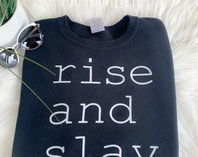 Rise and Slay Sweatshirt