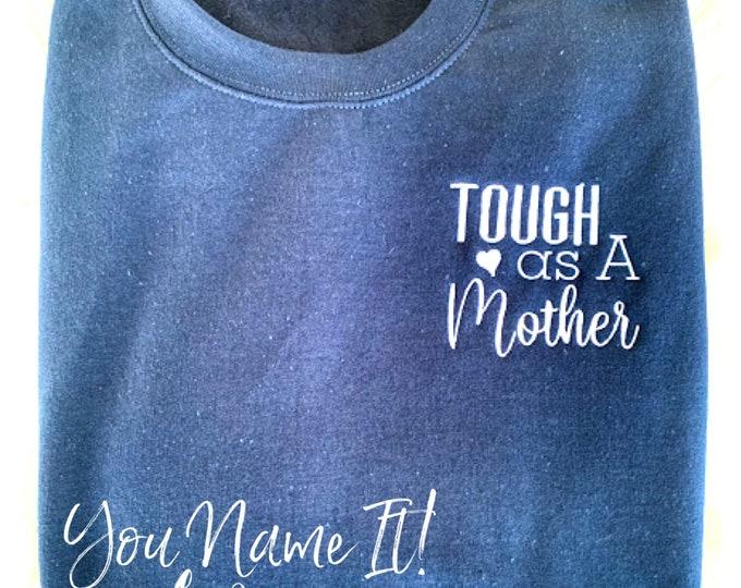 Tough as a Mother Tee | Sweatshirt