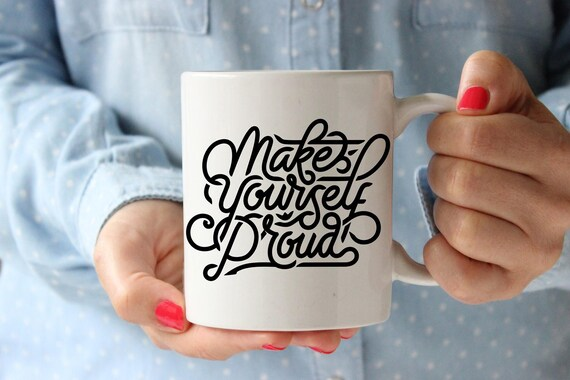 yourself proud mug coffee mug quote coffee cup motivational