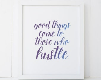 Good Things Come to Those Who Hustle Ombre Brush Calligraphy Home Decor Printable Wall Art INSTANT DOWNLOAD DIY - Great Gift